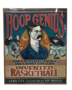 Hoop Genius: How a Desperate Teacher and a Rowdy Gym Class Invented Basketball